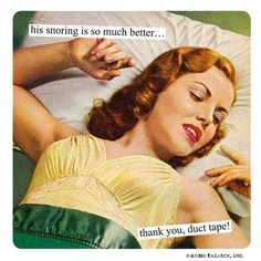 Risk-free trial kit to stop snoring Magnets from Anne Taintor: his is so much better.thank you, duct tape!Magnets from Anne Taintor: his is so much better.thank you, duct tape! Retro Humor, Vintage Humor, Retro Funny, Funny Vintage, Vintage Toys, Retro Vintage, Housewife Humor, Retro Housewife, I Love Sleep