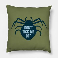 Funny entomology pun pillow - Humorous entomology gift idea for the entomologist. Text says: Don't Tick Me Off Biology Humor, Science Humor, Life Science, Marine Biology, Ticks, Pillow Design, Bugs, Bedroom Ideas, Gift Ideas