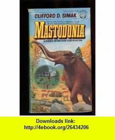 Mastodonia (9780345274274) Clifford D. Simak , ISBN-10: 034527427X  , ISBN-13: 978-0345274274 ,  , tutorials , pdf , ebook , torrent , downloads , rapidshare , filesonic , hotfile , megaupload , fileserve