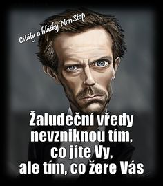 Žaludeční vředy nevzniknou tím, co jíte vy, ale tím, co žere vás. Jokes Quotes, Life Quotes, Motivational Quotes, Inspirational Quotes, Quotations, Wisdom, Writing, Education, Sayings