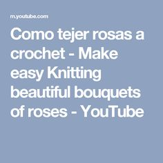 Como tejer rosas a crochet - Make easy Knitting beautiful bouquets of roses - YouTube