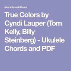 True Colors by Cyndi Lauper (Tom Kelly, Billy Steinberg) - Ukulele Chords and PDF