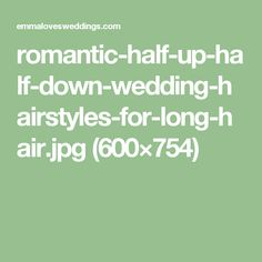 romantic-half-up-half-down-wedding-hairstyles-for-long-hair.jpg (600×754)