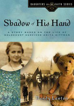 Shadow of His Hand-- a story based on the life of holocaust survivor Anita Dittman