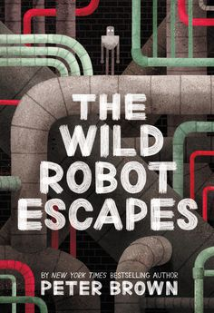 The Wild Robot Escapes (The Wild Robot, Author : Peter Brown Pages : 279 pages Publisher : Little, Brown Books for Young Readers Language : eng : 0316382043 : 9780316382045 Ya Books, Free Books, Library Books, The Wild Robot, Robot Series, Thing 1, Book Cover Design, Book Authors, Read Aloud