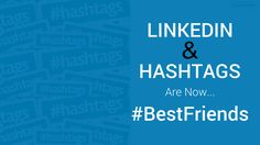 #LinkedIn And #Hashtags Are Now Best Friends