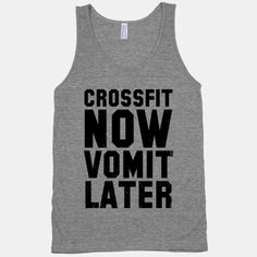 Crossfit now, vomit later! Aint nobody got time for nausea in the gym!