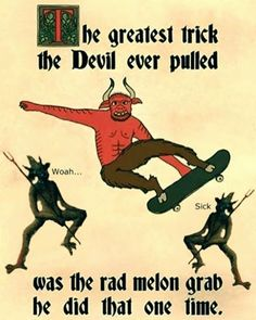 Be Greatest Trick the Devil Ever Pulled Woah Sick Was the Rad Melon Grab Be Did That One Time Like Classical Art Memes for Memes Arte, Dankest Memes, Funny Memes, Funny Stuff, Baphomet, Classical Art Memes, Grunge Goth, Pics Art, Coven