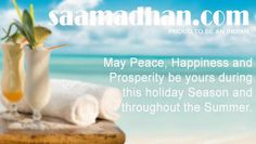 May Peace, Happiness and Prosperity be yours during this holiday Season and throughout the Summer. http://www.saamadhan.com/