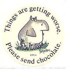 "Vintage RPP ""Things are getting worse. Please send chocolate""by artist Sandra Boynton. In excellent condition, on original backing. Chocolate Humor, Chocolate Quotes, Send Chocolates, Sandra Boynton, Make Me Smile, Childhood Memories, Laughter, Funny Quotes, Favorite Quotes"