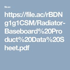 https://file.ac/rBDNg1g1CSM/Radiator-Baseboard%20Product%20Data%20Sheet.pdf