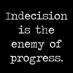 Indecision is the enemy of progress.~ @RE_Shockley #quotegram #quotestoliveby #quote #quotes #quoteoftheday #progress