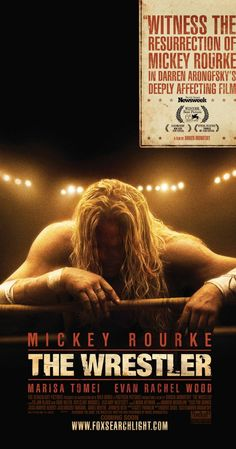 Directed by Darren Aronofsky.  With Mickey Rourke, Marisa Tomei, Evan Rachel Wood, Mark Margolis. A faded professional wrestler must retire, but finds his quest for a new life outside the ring a dispiriting struggle.
