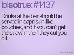 Just having capri sun pouches would be awesome...