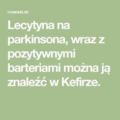 Lecytyna na parkinsona, wraz z pozytywnymi barteriami można ją znaleźć w Kefirze.