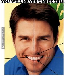Tom Cruise has a tooth at the exact center of his face. Crap. I can't unsee it. Check google images if you don't believe me :)