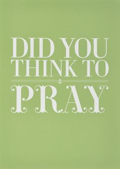 8x10 Did You Think To Pray on Green by persimmonandpink on Etsy. $24.00, via Etsy.