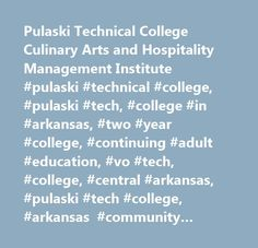 Pulaski Technical College Culinary Arts and Hospitality Management Institute #pulaski #technical #college, #pulaski #tech, #college #in #arkansas, #two #year #college, #continuing #adult #education, #vo #tech, #college, #central #arkansas, #pulaski #tech #college, #arkansas #community #college, #culinary #arts #and #hospitality #management #institute, #culinary, #baking #and #pastry, #cake #decorating, #wine #and #spirits #studies, #culinary #school, #culinary #school #in #arkansas…