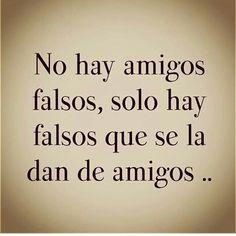 No hay amigos falsos, solo hay falsos que se ka dan de amigos