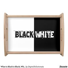 What is Black is Black, What is White is White Serving Tray