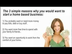 The 3 simple reasons why you would want to start a home based business.  1)  Need more income 2)  Want more time to spend with family & friends 3)  Want to work from the comfort of your own home.  Home based business with Avon can help!  To join:  www.start.youravon.com.  For best possible service, training, support use reference code: brouleau Start up fee: $15
