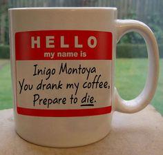 Hello My Name is Inigo Montoya You Drank My Coffee by nagafruit