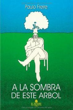 A la sombra de este árbol / Paulo Freire ; introducción, Ramón Flecha ; notas, Ana María Araújo Freire ; [traductor, Agustín Requejo Osorio]