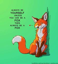 """Because it's true I saw that phrase with """"unicorn"""" instead of fox and I thought - nooo I don't want to be unicorn (no offense to those who want I just p. Always be a fox Inspirational Animal Quotes, Cute Animal Quotes, Cute Quotes, Cute Animals, Cute Animal Drawings, Cute Drawings, Cute Fox Drawing, Fox Quotes, Art Fox"""