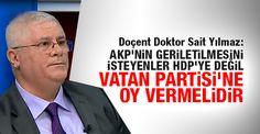 quot;AKP#039;nin geriletilmesini istiyorsanız oyunuzu Vatan Partisi#039;ne verinquot;