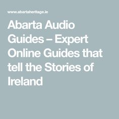 Abarta Audio Guides – Expert Online Guides that tell the Stories of Ireland Tour Guide, Audiobooks, Ireland, History, Life, Travel Guide, Historia, Irish