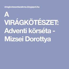 A VIRÁGKÖTÉSZET: Adventi körséta - Mizsei Dorottya