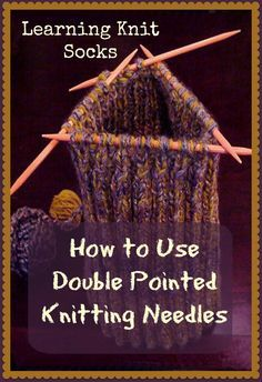 You Can learn to knit socks. Learn how to use double pointed knitting needles and the world of knitting socks is yours! Instructional video and free pattern #knitting #learningknitsocks #howtousedoublepointedkittingneedles