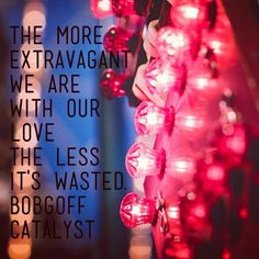 The more extravagant we are with our love, the less it's wasted. - Bob Goff (at Catalyst)