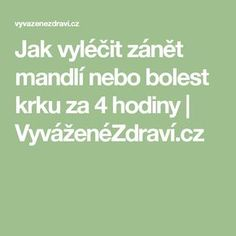 Jak vyléčit zánět mandlí nebo bolest krku za 4 hodiny | VyváženéZdraví.cz