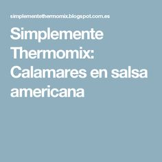 Simplemente Thermomix: Calamares en salsa americana Food And Drink, 3, Magazine, Calamari, Chickpeas, Noodles, Health, Cooking Food, Magazines