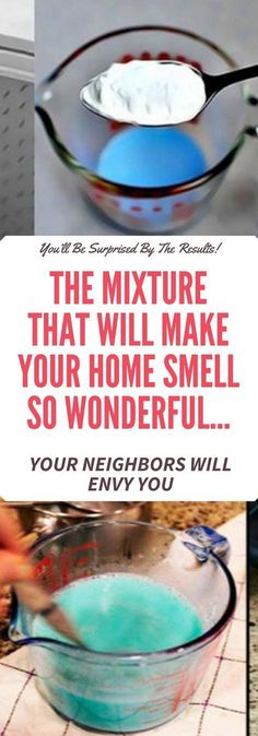 THE MIXTURE THAT WILL MAKE YOUR HOME SMELL SO WONDERFUL… YOUR NEIGHBORS WILL ENVY YOU!!!