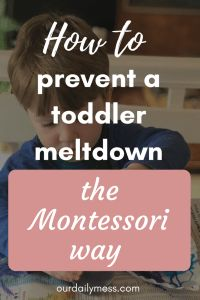 4 Montessori Strategies to Help Prevent a Toddler Meltdown | Our Daily Mess