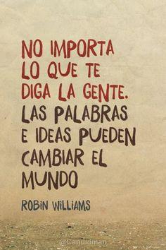 """""""No importa lo que te diga la gente. Las #Palabras e #Ideas pueden cambiar el #Mundo"""". #RobinWilliams #Citas #Frases @candidman"""