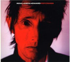 rowland s howard pop crimes - Google Search
