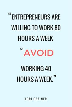 Entrepreneurs are willing to work 80 hours a week to avoid working 40 hours a week. | Lori Greiner success + entrepreneur quotes