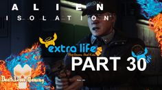 Alien: Isolation - Part 30 - Back to Transit Station #ExtraLife2014