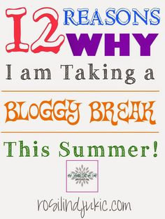 12 Reasons Why I am Taking a Bloggy Break This Summer!