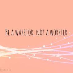 Be a warrior not a warrior