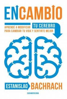 LIBRO: EN CAMBIO - Estanislao Bachrach / En este nuevo libro, Bachrach describe en un lenguaje coloquial y accesible, los complejos procesos por los cuales pensamos, sentimos y nos comportamos de determinada manera, invitándonos a la introspección y así dejar atrás aquellos hábitos y conductas que ya no nos sirven.