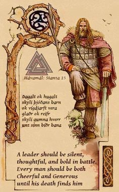 Viking rules of conduct: A leader should be silent, thoughtful, and bold in battle. Every man should be both cheerful and generous until his death finds him.