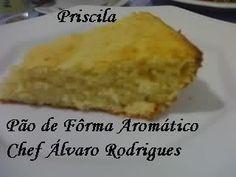 """Delícias da Priscila Beneducci: """"Pão de Fôrma Aromático"""" - do """"Chef Álvaro Rodrigues"""""""