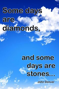 Some Days Are Diamondsbut They ALL Stones It Just Depends Upon
