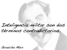 Inteligencia militar son dos términos contradictorios.    #frasedeldia #frasesramongracia #grouchomarx