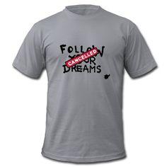 Follow your Dreams CancelledFolge deinen Träumen, gestrichen Satirisch Sarakstisches ArtworkT-Shirts.