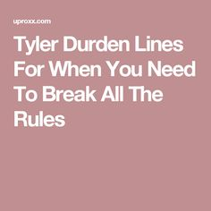 Tyler Durden Lines For When You Need To Break All The Rules